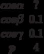 \begin {matrix}cos \alpha &?\\cos \beta &0.1\\cos \gamma &0.1\\p &4\end{matrix}