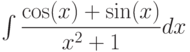 \int \dfrac{\cos(x)+\sin(x)}{x^2+1} dx