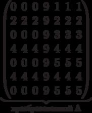 \underbrace{\begin{pmatrix} 0 & 0 & 0 & 9 & 1 & 1 & 1 \\ 2 & 2 & 2 & 9 & 2 & 2 & 2 \\  0 & 0 & 0 & 9 & 3 & 3 & 3 \\ 4 & 4 & 4 & 9 & 4 & 4 & 4 \\   0 & 0 & 0 & 9 & 5 & 5 & 5 \\   4 & 4 & 4 & 9 & 4 & 4 & 4 \\   0 & 0 & 0 & 9 & 5 & 5 & 5 \\   \end{pmatrix}}_\text{преобразованный A}