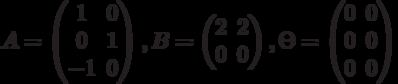 $$A=\begin{pmatrix}1 & 0\\0 & 1\\-1 & 0\end{pmatrix},B=\begin{pmatrix}2 & 2\\0 & 0\end{pmatrix},\Theta=\begin{pmatrix}0 & 0\\0 & 0\\0 & 0\end{pmatrix}$$