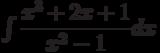 \int \dfrac {x^3+2x+1 }{x^2-1 } dx