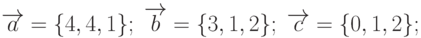 \overrightarrow{a}=\{4,4,1\}; \; \overrightarrow{b}=\{3,1,2\}; \; \overrightarrow{c}=\{0,1,2\};