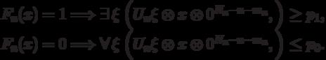 F_n(x)=1 & \Longrightarrow & \exists\, \ket\xi\: \PP\Bigl(U_n\ket\xi\otimes\ket{x}\otimes\ket{0^{N_n-n-m_n}},\calM\Bigr) \geq p_1,\\ F_n(x)=0 & \Longrightarrow & \forall\, \ket\xi\: \PP\Bigl(U_n\ket\xi\otimes\ket{x}\otimes\ket{0^{N_n-n-m_n}},\calM\Bigr) \leq p_0.