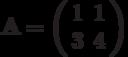 \mathbf{A}=\left( \begin{array}{cc}1 & 1 \\3 & 4 \end{array} \right)