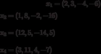 x_{1}=(2,3,-4,-6)\\x_{2}=(1,8,-2,-16)\\x_{3}=(12,5,-14,5)\\x_{4}=(3,11,4,-7)