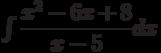 \int \dfrac {x^2-6x+8 }{x-5 } dx