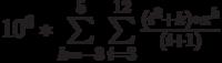 10^6*\sum\limits_{k=-3}^5 \sum\limits_{i=3}^{12} \frac {(i^2+k)*x^k} {(i+1)}