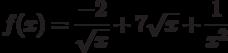 $f(x) =\dfrac{-2}{\sqrt{x}}+7\sqrt{x}+\dfrac{1}{x^2} $