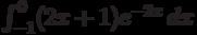 \int_{-1}^0 (2 x+1) e^{-2 x} \, dx