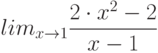 lim_{x \to 1} \frac {2 \cdot x^2 - 2}{x-1}