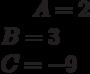 A= 2\\B= 3\\C=-9