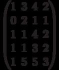 $$\begin{pmatrix}1&3&4&2\\0&2&1&1\\1&1&4&2\\1&1&3&2\\1&5&5&3\end{pmatrix}$$