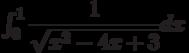 \int_{0}^{1} \dfrac{1}{\sqrt{x^2-4x+3}} dx