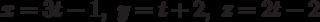x=3t-1, \ y=t+2, \ z=2t-2