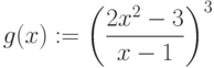 g(x):=\left (\frac {2x^2- 3}{x-1}\right)^3