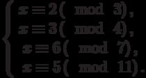 \left\{\begin{array}{l}x \equiv 2\left(\mod~3\right),\\x \equiv 3\left(\mod~4\right),\\\begin{array}{l}x \equiv 6\left(\mod~7\right),\\x \equiv 5\left(\mod~11\right).\end{array}\end{array}\right