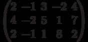 $$\begin{pmatrix}2 & -1 & 3 & -2 & 4\\4 & -2 & 5 & 1 & 7\\2 & -1 & 1 & 8 & 2\end{pmatrix}$$