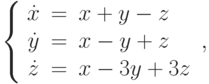 \left\{\begin{array}{ccl}  \dot{x} &=&x+y-z \\  \dot{y} &=&x-y+z \\  \dot{z} &=&x-3y+3z \\\end{array}\right.,