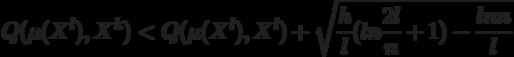 Q(\mu(X^l), X^k) < Q(\mu(X^l),X^l) + \sqrt{\frac{h}{l}(ln \frac{2l}{n}+1)-\frac{ln n}{l}}