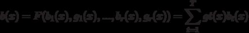 b(x) = F(b_1(x),g_1(x),...,b_r(x), g_r(x)) = \sum_{t=1}^T gt(x) b_t(x)