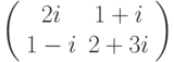 \left( \begin{array}{cc}2i & 1+i \\ 1-i & 2+3i%\end{array}%\right)
