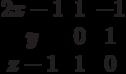 $$\begin{matrix}2x-1&1&-1\\y&0&1\\z-1&1&0\end{matrix}$$