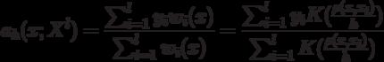 a_h(x;X^l) = \frac{\sum_{i=1}^l y_iw_i(x)}{\sum_{i=1}^lw_i(x)} = \frac{\sum_{i=1}^ly_iK(\frac{\rho(x,x_i)}{h})}{\sum_{i=1}^lK(\frac{\rho(x,x_i)}{h})}