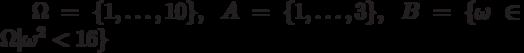 \Omega=\{1,\ldots,10\},\;A=\{1,\ldots,3\},\;B =\{\omega\in\Omega|\omega^2<16\}