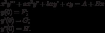 x^3y'''+ax^2y''+bxy'+cy=A+Bx\\    y(0)=F;\\    y'(0)=G;\\    y''(0)=H.