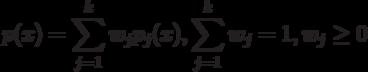 p(x) = \sum_{j=1}^k w_j p_j(x), \sum_{j=1}^k w_j = 1, w_j \ge 0