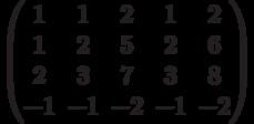 $$\begin{pmatrix}1&1&2&1&2\\1&2&5&2&6\\2&3&7&3&8\\-1&-1&-2&-1&-2\end{pmatrix}$$