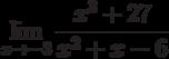 $\lim\limits_{x\rightarrow -3}\dfrac{x^{3}+27}{x^{2}+x-6}$
