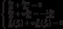 \left\{ \begin{array}{l} \frac{{\partial \rho }}{{\partial t}} + \frac{{\partial \rho \upsilon }}{{\partial x}} = 0 \\  \frac{{\partial \upsilon }}{{\partial t}} + \upsilon \frac{{\partial \upsilon }}{{\partial x}} =  - \frac{1}{\rho }\frac{{\partial \rho }}{{\partial x}} \\  \frac{\partial }{{\partial t}}(\frac{p}{{{\rho ^\gamma }}}) + \upsilon \frac{\partial }{{\partial x}}(\frac{p}{{{\rho ^\gamma }}}) = 0 \\  \end{array} \right