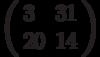 \left(\begin{array}{ll}3 & 31 \\ 20 & 14 \end{array}\right)