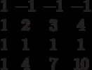 $$\begin{matrix}1&-1&-1&-1\\1&2&3&4\\1&1&1&1\\1&4&7&10\end{matrix}$$