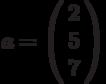 a=\left(\begin{array}{c} 2\\ 5\\ 7 \end{array}\right)