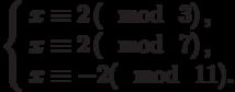 \left\{\begin{array}{l}x \equiv 2\left(\mod~3\right),\\x \equiv 2\left(\mod~7\right),\\x \equiv -2(\mod~11).\end{array}\right