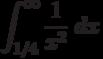 \int^{\infty}_{1/4} \frac {1}{x^2}\ dx