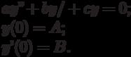 ay''+by/+cy=0;\\                    y(0)=A;\\                    y'(0)=B.