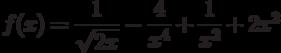 $f(x) =\dfrac{1}{\sqrt{2x}}-\dfrac{4}{x^4}+\dfrac{1}{x^2}+2x^2 $