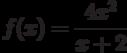 $f(x)=\dfrac{4x^2}{x+2}$