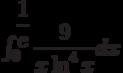\int_{0}^{\dfrac{1}{e}} \dfrac{9}{x\ln^4 x} dx