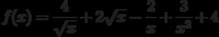 $f(x) =\dfrac{4}{\sqrt{x}}+2\sqrt{x}-\dfrac{2}{x}+\dfrac{3}{x^2}+4 $