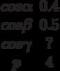 \begin{matrix}cos \alpha &0.4\\cos \beta &0.5\\cos \gamma &?\\p &4\end{matrix}