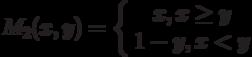 M_2(x,y)=\left\{ \begin {array}{1} x,x \ge y\\1-y, x<y\end{array} \right.