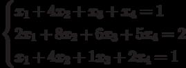 $$ \begin{cases}x_1+4x_2+x_3+x_4=1\\2x_1+8x_2+6x_3+5x_4=2\\x_1+4x_2+1x_3+2x_4=1\end{cases} $$