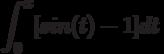 \int^x_0 [sin(t)-1]dt