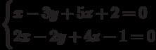 \begin{cases}x-3y+5z+2=0\\2x-2y+4z-1=0\end{cases}