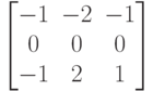 \begin{bmatrix}-1 & -2 & -1 \\0 & 0 & 0 \\-1 & 2 & 1 \end{bmatrix}