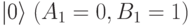 |0\rangle\;(A_1=0,B_1=1)